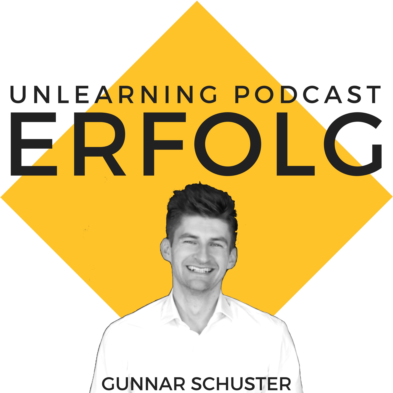 Unlearning Podcast   Wirtschaft  Erfolg   Unternehmertum   Marketing   Für eine Karriere und Leben, das du liebst   Mit Gunnar Schuster