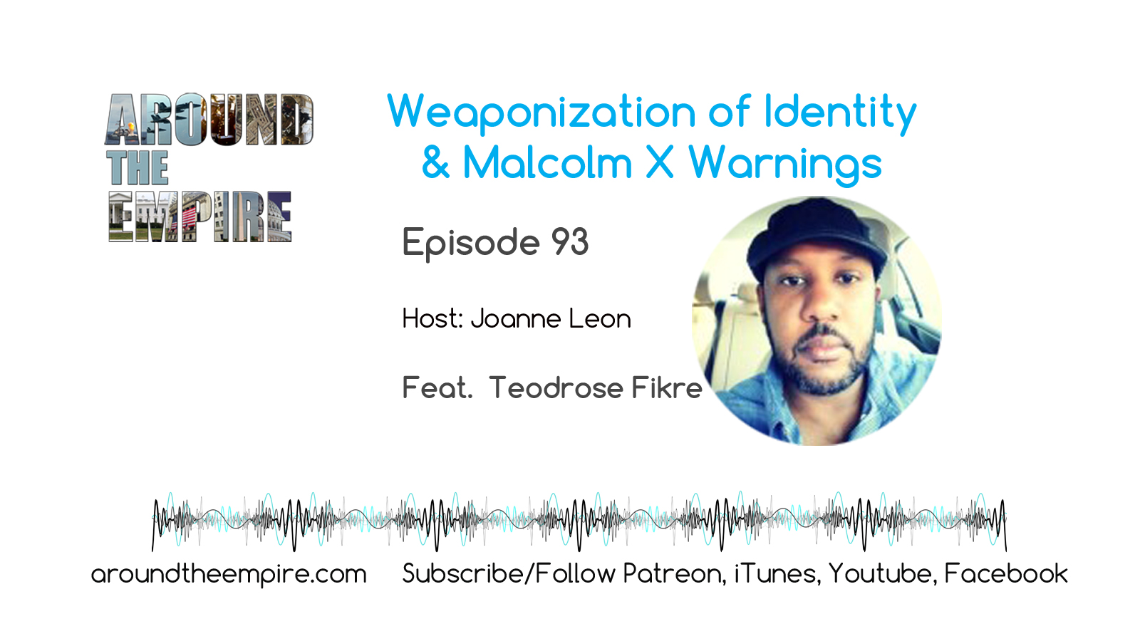 Ep93 Weaponization of Identity and Malcolm X Warnings feat Teodrose Fikre