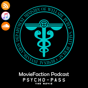 MovieFaction Podcast - Psycho Pass the Movie