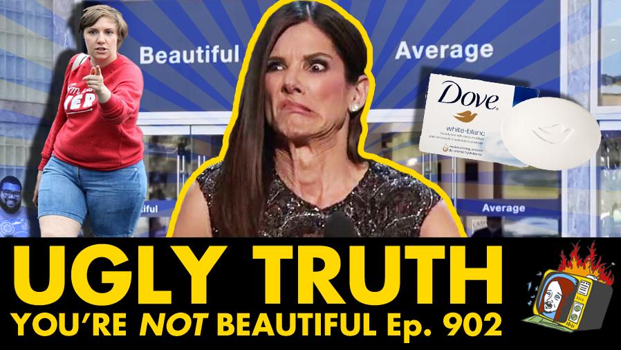 You're NOT Beautiful - Ep. 902 (SANDRA BULLOCK, LENA DUNHAM, BEAUTY, DOVE)