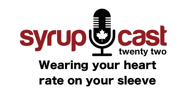SyrupCast 22: Wearing your heart rate on your sleeve