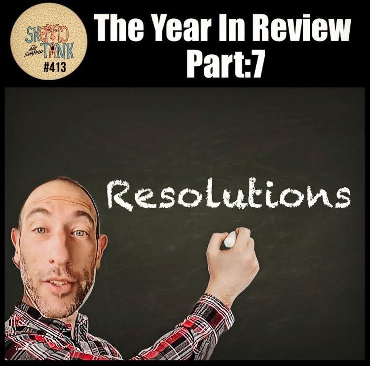 #413: My 2020 Year In Review Part 7 of 7 - Resolutions and Goals for 2021 - Ari Shaffir's Skeptic Tank podcast -