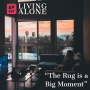 """Artwork for Episode 205 - Living Alone: """"The Rug is a Big Moment"""""""