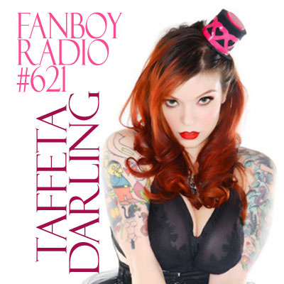 Fanboy Radio #621 - Open Lines with Taffeta Darling
