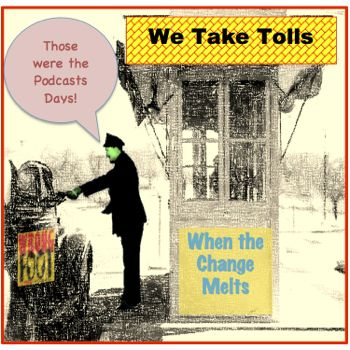EP072--Wrong Foot Presents Those Podcasting Days: We Take Tolls, When the Change Melted