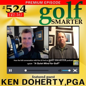 524 Premium: A Quiet Mind for Golf with Ken Doherty, PGA