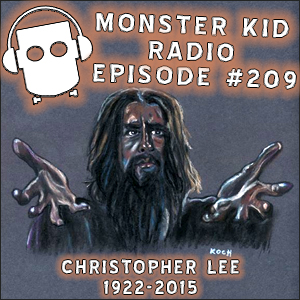Monster Kid Radio #209 - In memory of Sir Christopher Lee