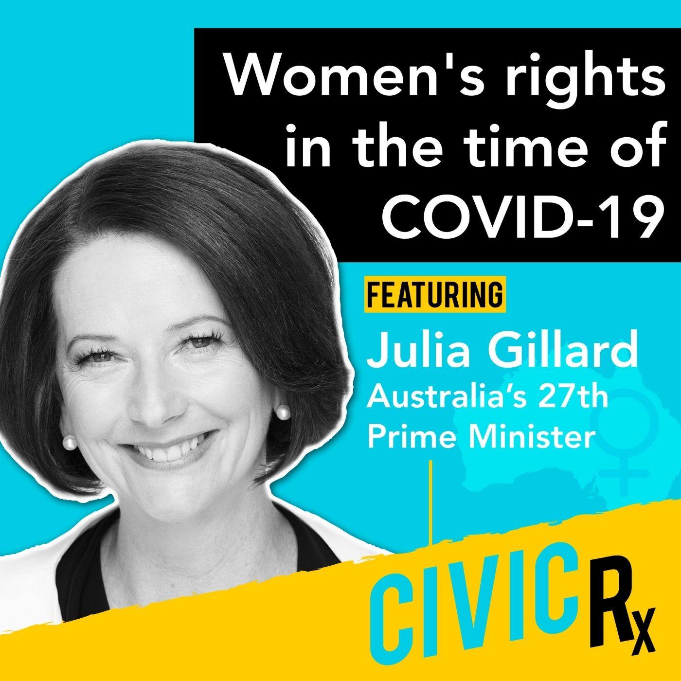COVID-19's disproportionate toll on women, with Australia's 27th Prime Minister, the Honorable Julia Gillard (EP.13)