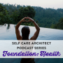Artwork for EP 18 Self Care Architect Series, Health in Body, Mind & Soul