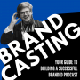 Artwork for Introducing Brandcasting: Your Guide to Building a Successful Branded Podcast