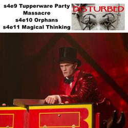 s4e9 Tupperware Party Massacre, s4e10 Orphans, s4e11 Magical Thinking