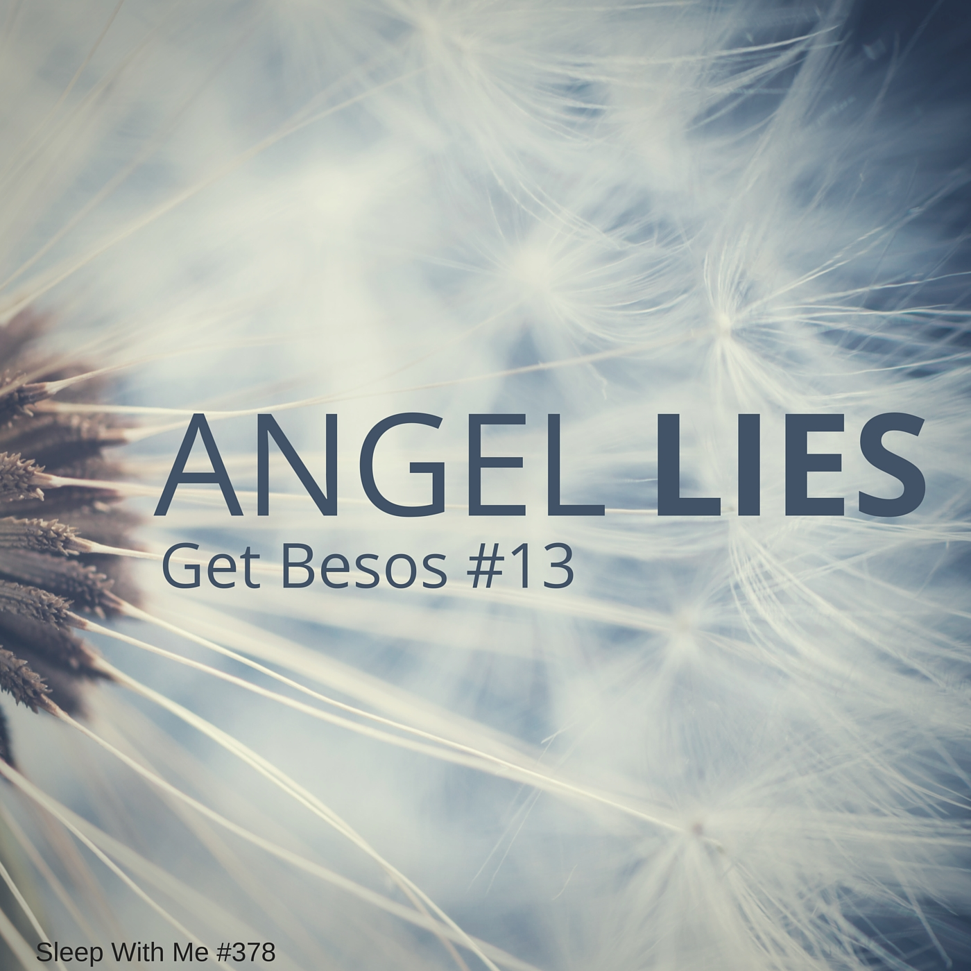 Angel Lies | Get Besos #13 | Sleep With Me #378