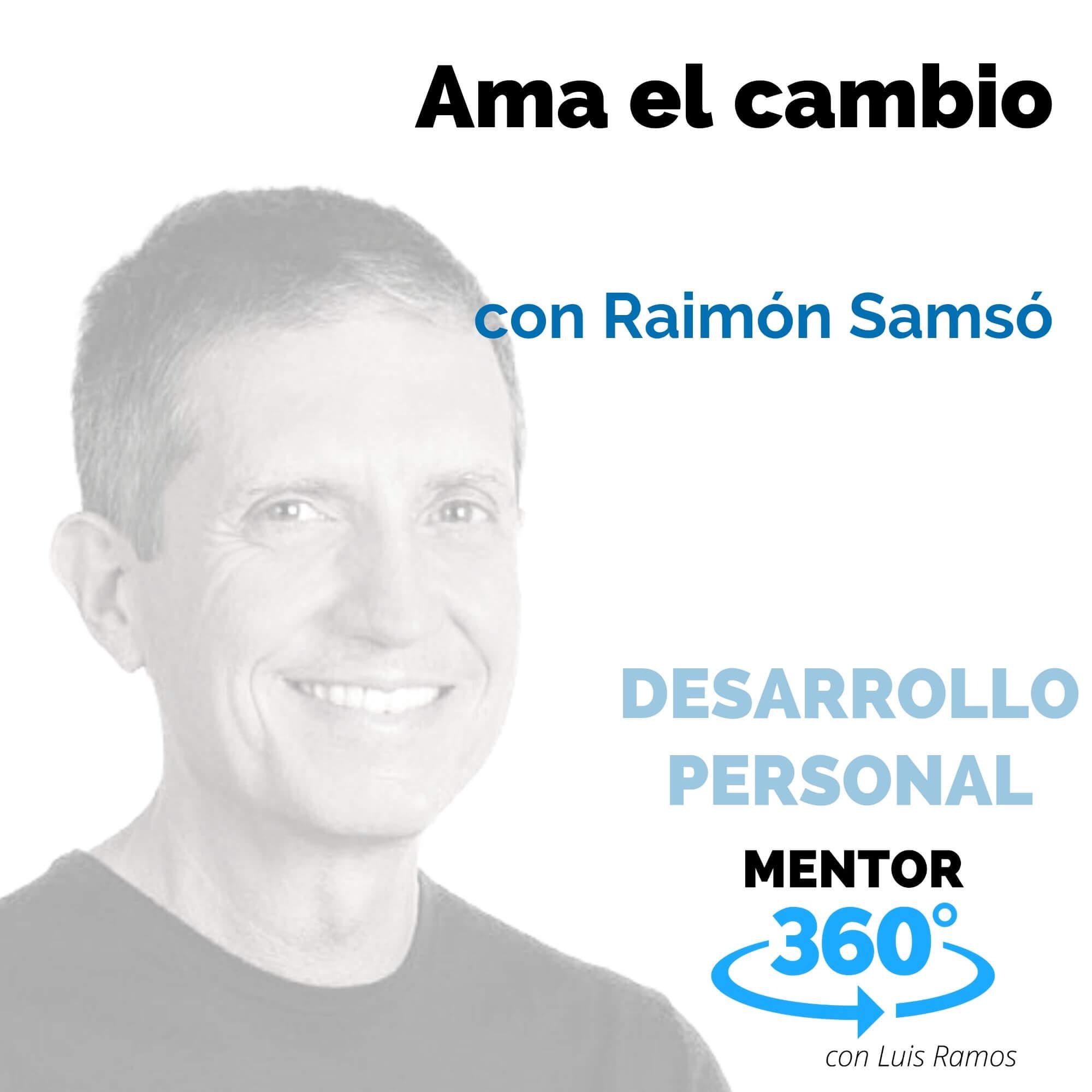 Ama el cambio, con Raimón Samsó - DESARROLLO PERSONAL