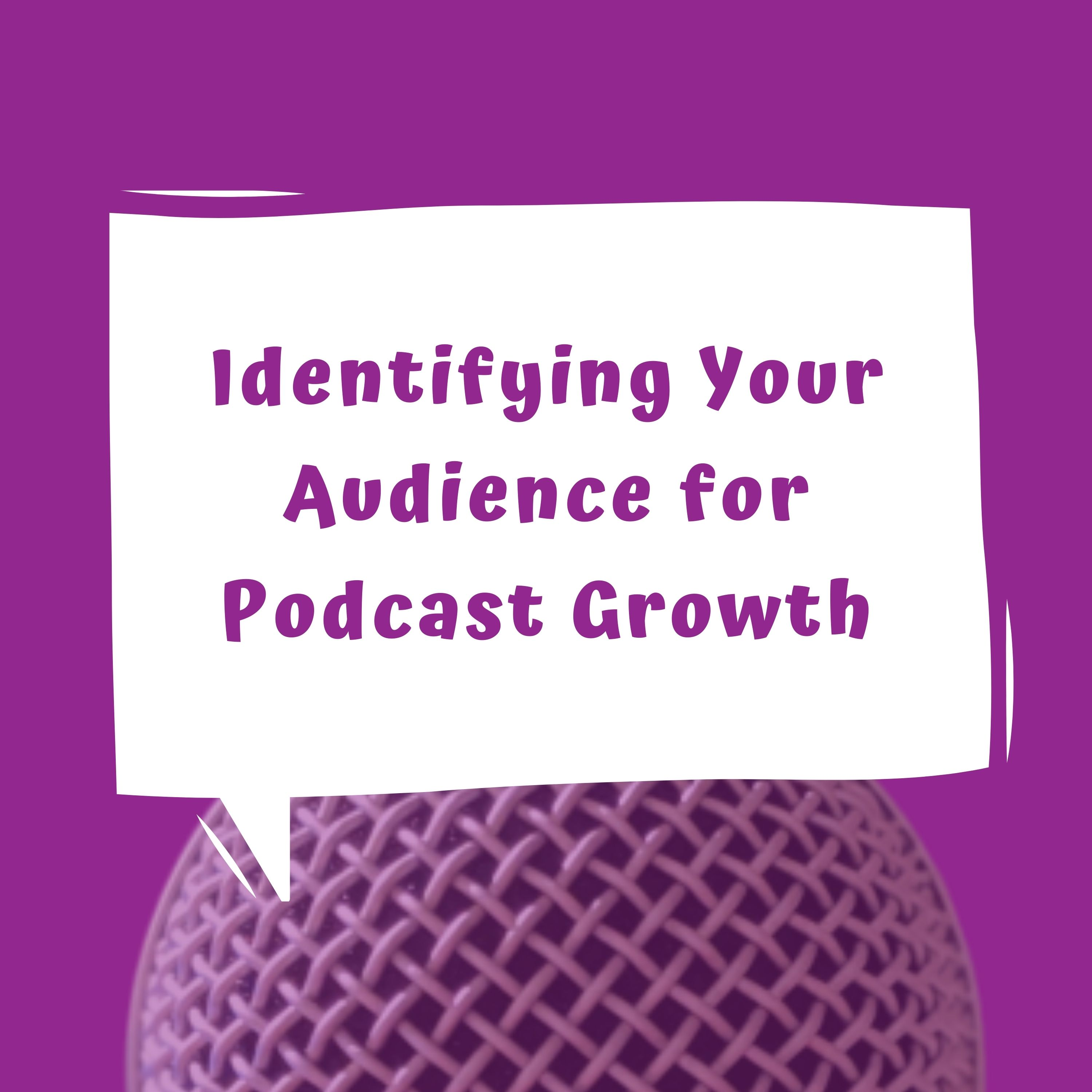 Identifying Your Audience for Podcast Growth
