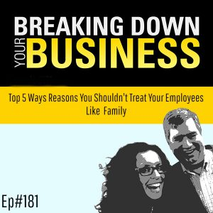 Top 5 Reasons You Shouldn't Treat Your Employees Like Family w/ Martin Rawls-Meehan
