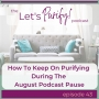 Artwork for 043 How To Keep On Purifying During The August Podcast Pause