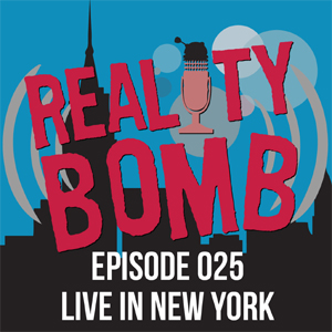 Reality Bomb Episode 025 - Live in New York