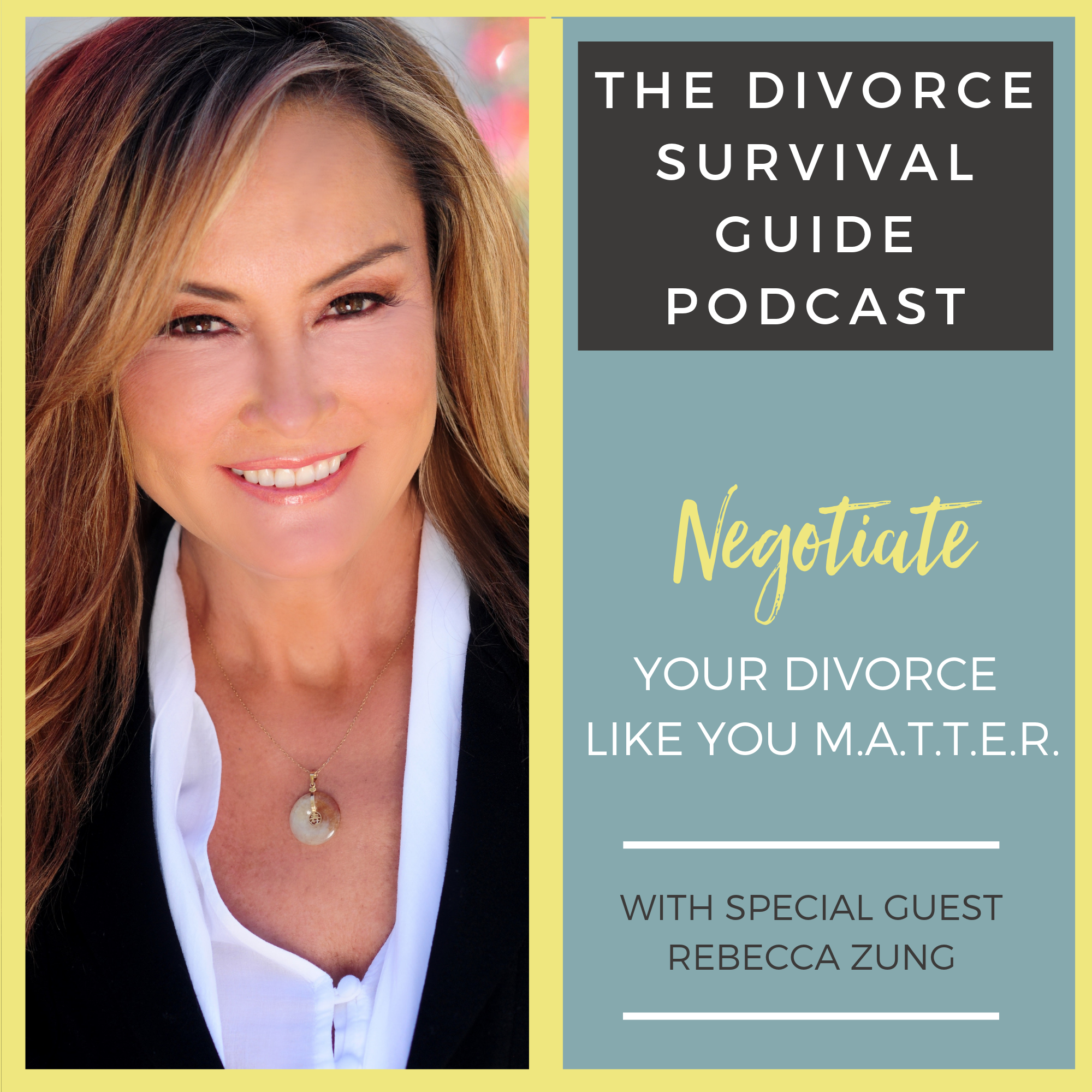 The Divorce Survival Guide Podcast - Negotiate Your Divorce Like You M.A.T.T.E.R. with Rebecca Zung