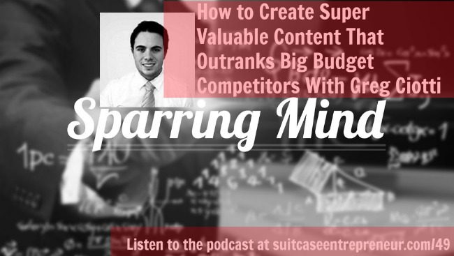 [TSE 49] How to Create Super Valuable Content That Outranks Big Budget Competitors With Greg Ciotti