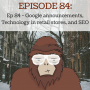 Artwork for Ep 84 - Google announcements, Technology in retail stores, and SEO