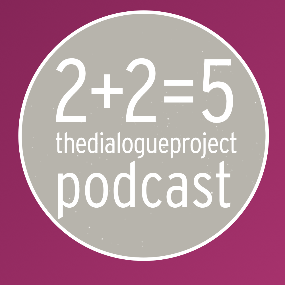2+2=5 : The Dialogue Project Podcasts show art