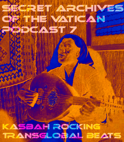 Secret Archives of the Vatican - podcast 7: Kasbah rocking transglobal beats