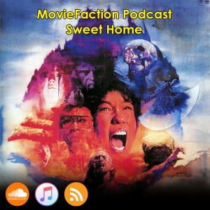 MovieFaction Podcast - Sweet Home