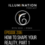Artwork for EP: 206 How to Shape Your Reality, Part 1