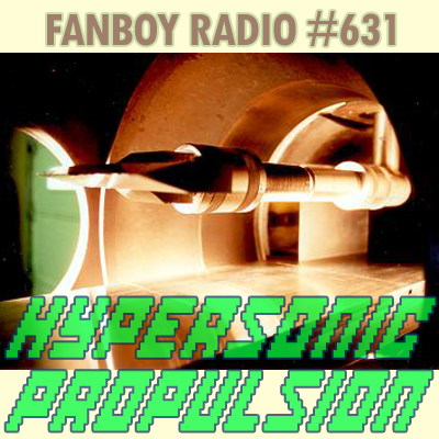 Fanboy Radio #631 - Hypersonic Propulsion