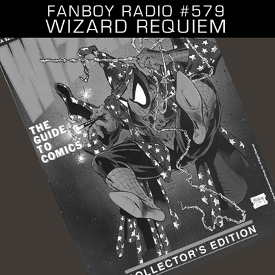 Fanboy Radio #579 - A Memorial Service for Wizard Magazine