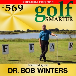 Premium: Positive vs Negative Thinking and How It Impacts Your Golf Game with Dr. Bob Winters