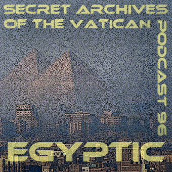 Egyptic - Secret Archives of the Vatican Podcast 96