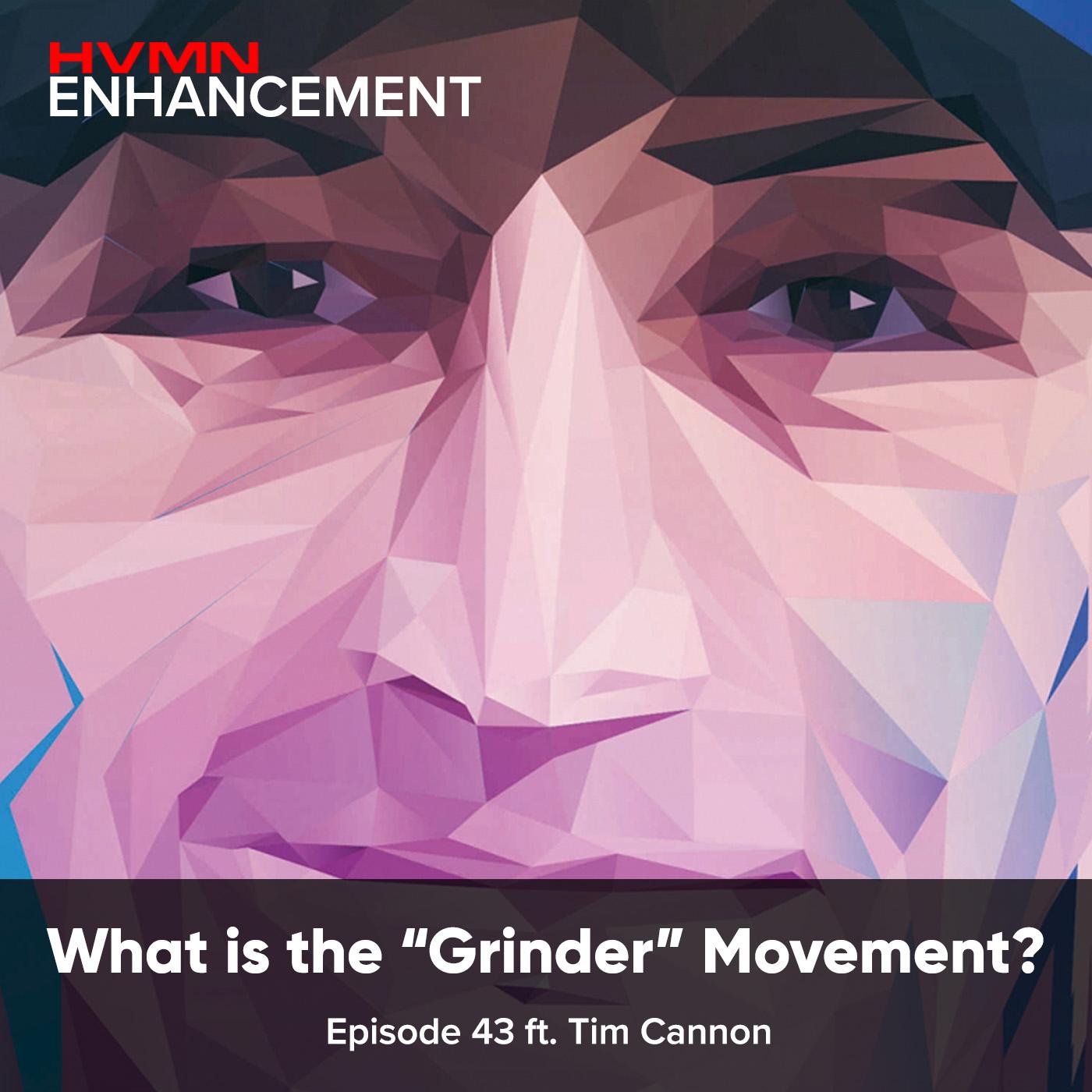 "Artwork for The ""Grinder"" Movement ft. Tim Cannon    HVMN Enhancement Podcast: Ep. 43"