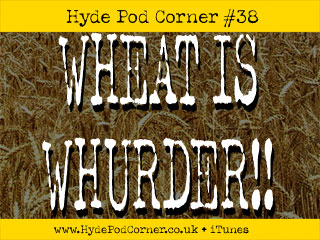 Hyde Pod Corner #38 - Wheat is Whurder