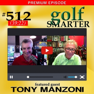 512 Premium: Make Sure Your Intention Matches Your Golf Performance with Tony Manzoni
