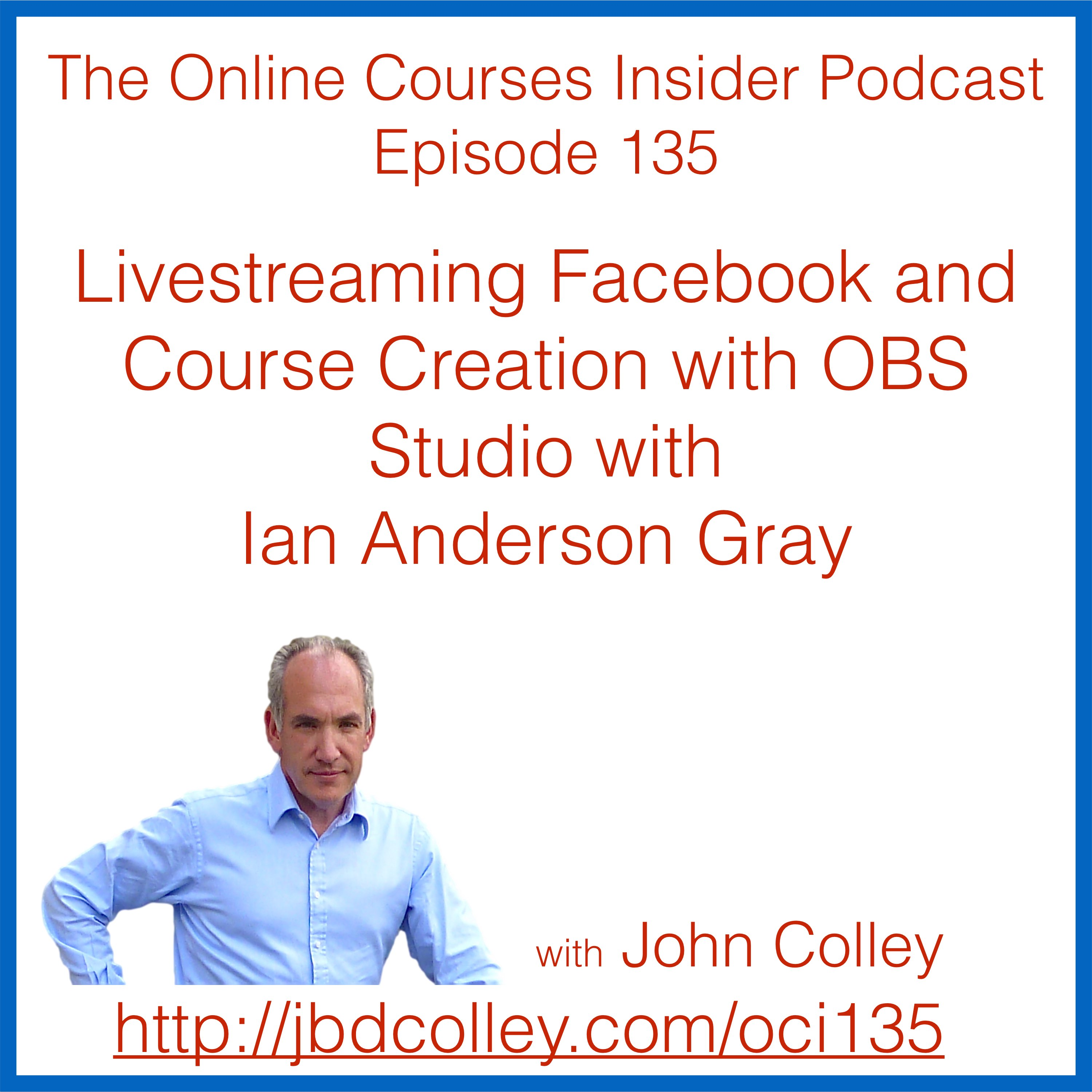 OCI 135 Livestreaming Facebook and Course Creation with OBS Studio with Ian Anderson Gray