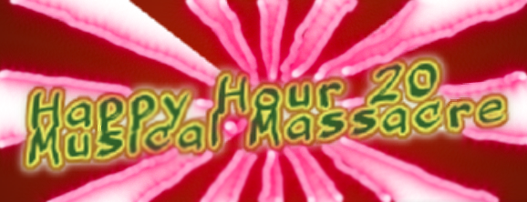 Happy hour 20 - Musical Massacres