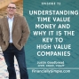 Artwork for Ep. 072: Understanding Time Value Money and why it is the Key to High Value Companies