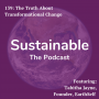 Artwork for 139: The Truth About Transformational Change with Tabitha Jayne, Founder of EarthSelf