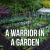A Warrior in a Garden | SOTG 972 show art