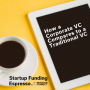 Artwork for Startup Funding Espresso -- How a Corporate VC Compares to a Traditional VC