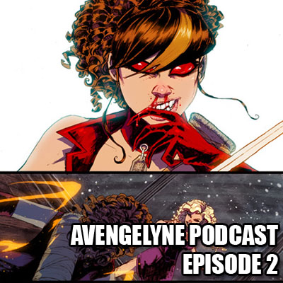 Avengelyne Podcast - Episode 2