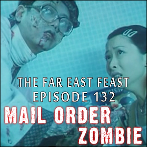 Mail Order Zombie: Episode 132
