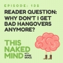 Artwork for EP 132:  Reader Question - Why don't I get bad hangovers anymore?