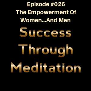 Episode #026 - The Empowerment of Women...and Men