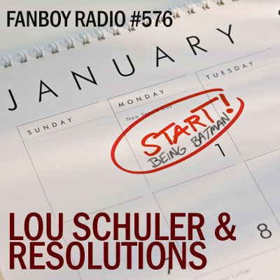 Fanboy Radio #576 - Lou Schuler & Resolutions