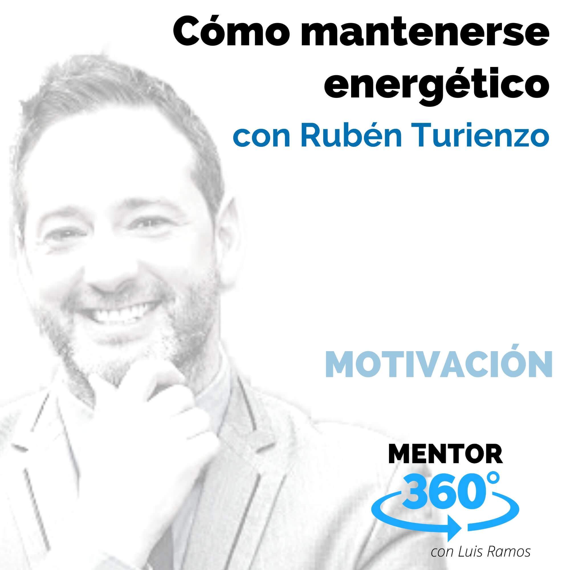 Cómo mantenerse energético, Con Rubén Turienzo - MOTIVACIÓN