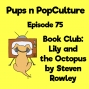 Artwork for Episode 75: Book Club - Lily and the Octopus by Steven Rowley