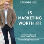 Artwork for Ep. 102: Is Marketing worth it?