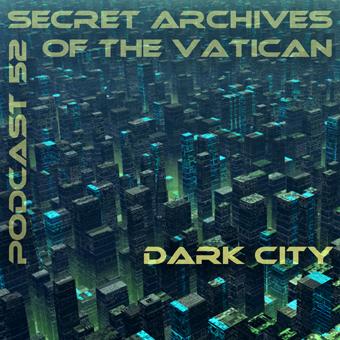 Secret Archives of the Vatican Podcast 52 - Dark City
